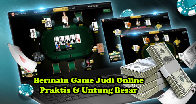 Bermain Game Judi Online Praktis & Untung Besar
