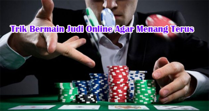 Trik Bermain Judi Online Agar Menang Terus